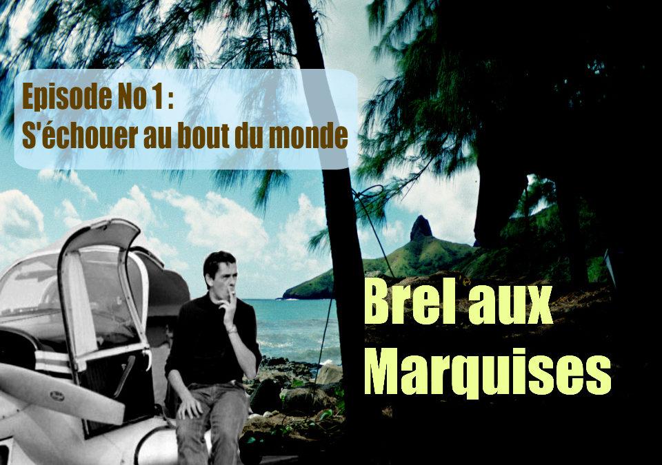 Brel aux Marquises (Podcast / épisode No 1 : S'échouer…)