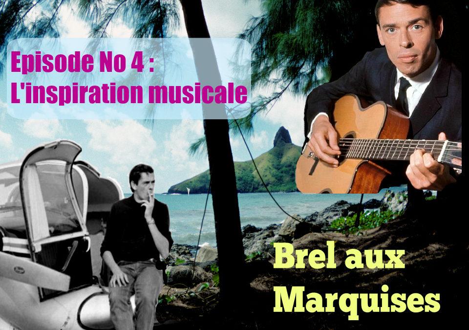 Brel aux Marquises (Podcast / épisode No 4 : L'inspiration musicale)